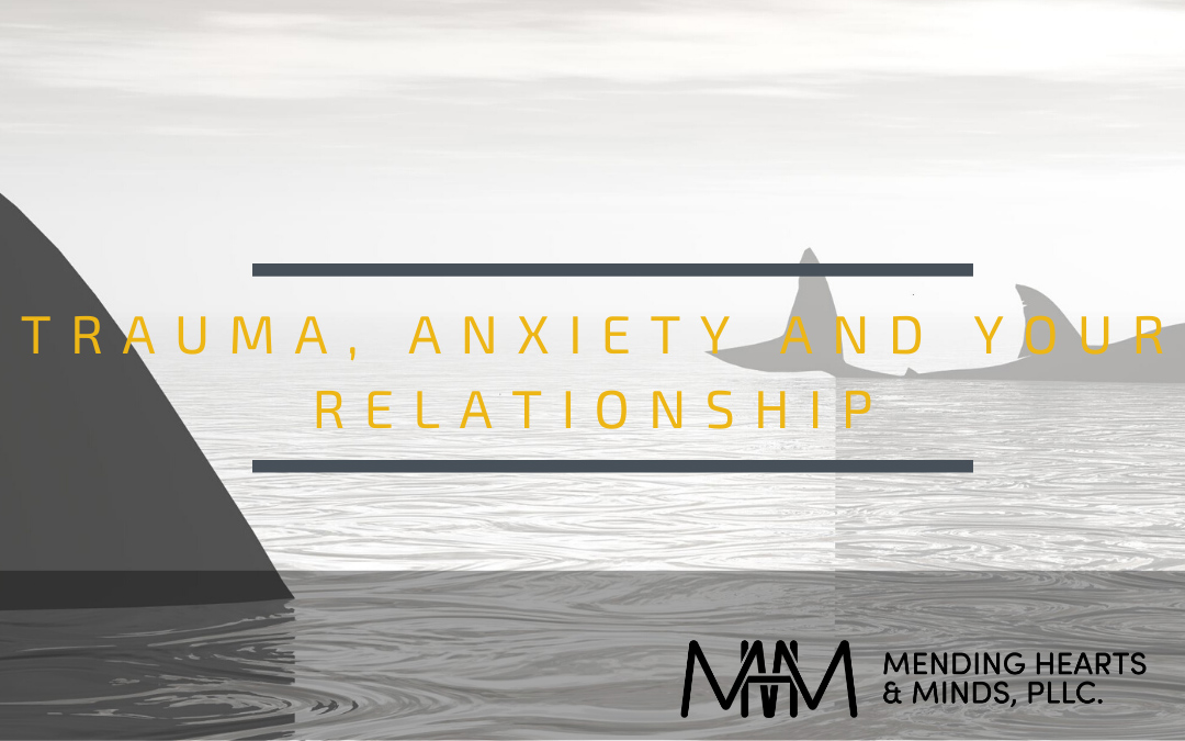 Understanding trauma, anxiety and your relationship.